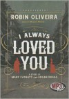 I Always Loved You - Robin Oliveira