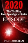 2020: Episode 2 (The Thrilling Post-Apocalyptic Series) - Paul Moxham