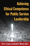 Achieving Ethical Competence for Public Service Leadership - Terry L. Cooper, Donald C Menzel