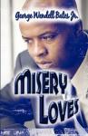 Misery Loves - George Wendell Bates Jr., George Wendell Bates