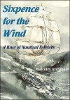 Sixpence for the Wind: A Knot of Nautical Folklore - Malcolm Archibald