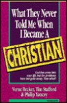 What They Never Told Me When I Became a Christian - Vern Becker, Philip Yancey, Tim Stafford