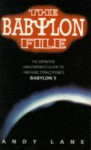The Babylon File: The Definitive Unauthorised Guide to J. Michael Straczynski's Babylon 5 - Andy Lane