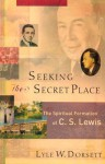 Seeking the Secret Place: The Spiritual Formation of C. S. Lewis - Lyle W. Dorsett