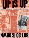 Up Is Up, But So Is Down: New York's Downtown Literary Scene, 1974-1992 - Brandon Stosuy, Dennis Cooper, Eileen Myles