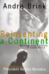 Reinventing a Continent: Writing and Politics in South Africa 1982-1998 - André Brink
