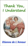 Thank You, I Understand - Etienne de L'Amour