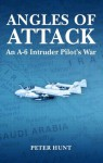 Angles of Attack, An A-6 Intruder Pilot's War - Peter Hunt