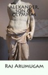 Alexander, Son of Olympias: Self and Identity - Raj Arumugam