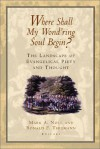 Where Shall My Wond'ring Soul Begin?: The Landscape of Evangelical Piety and Thought - Mark A. Noll, David F. Wells, Dallas Willard, Alister E. McGrath, Richard Mouw, William H. Abraham, Cheryl Sanders