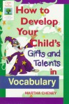 How to Develop Your Child's Gifts and Talents Invocabulary - Martha Cheney