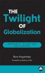 The Twilight Of Globalization: Property, State and Capitalism - Boris Kagarlitsky