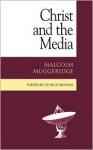 Christ and the Media - Malcolm Muggeridge