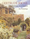 Gertrude Jekyll: The Making of a Garden--Gertrude Jekyll - An Anthology - Gertrude Jekyll