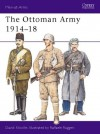 The Ottoman Army 1914-18 - David Nicolle, Raffaele Ruggeri