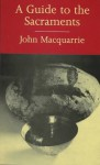 A Guide to the Sacraments - John MacQuarrie