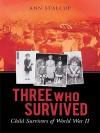 Three Who Survived: Child Survivors of World War II - Ann Stalcup