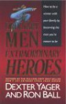 Ordinary Men, Extraordinary Heroes - Dexter R. Yager Sr., Ron Ball