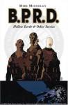 Mike Mignola's B.P.R.D.: Hollow Earth & Other Stories - Mike Mignola, Christopher Golden, Thomas E. Sniegoski