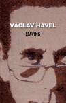 Leaving - Václav Havel, Paul Wilson, Edward Einhorn