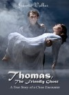 Thomas, The Friendly Ghost - A True Story of Ghostly Encounters - Jeannie Walker