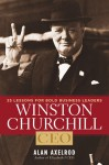 Winston Churchill, CEO: 25 Lessons for Bold Business Leaders - Alan Axelrod