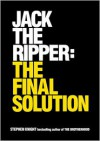 Jack the Ripper: The Final Solution - Stephen Knight