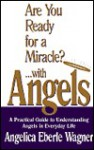 Are You Ready for a Miracle? ...with Angels - Angelica Eberle Wagner