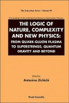 The Logic of Nature, Complexity and New Physics: From Quark-Gluon Plasma to Superstrings, Quantum Gravity and Beyond - Antonino Zichichi