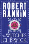 The Witches Of Chiswick - Robert Rankin