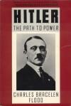 Hitler: The Path to Power - Charles Bracelen Flood