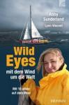 Wild Eyes - mit dem Wind um die Welt: Mit 16 allein auf dem Meer (German Edition) - Abby Sunderland, Lynn Vincent