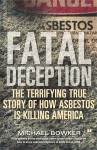 Fatal Deception: The Terrifying True Story of How Asbestos Is Killing America - Michael Bowker