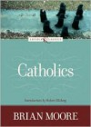 Catholics (Loyola Classics) - Brian Moore, Robert Ellsberg