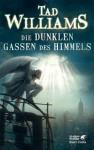 Die dunklen Gassen des Himmels - Tad Williams, Cornelia Holfelder-von der Tann