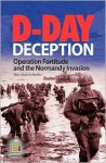 D-Day Deception: Operation Fortitude and the Normandy Invasion - Mary Kathryn Barbier