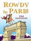 Rowdy in Paris - Tim Sandlin
