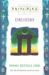 Principles of Druidry: The Only Introduction You'll Ever Need (Thorsons Principles Series) - Emma Restall Orr