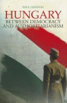 Hungary: Between Democracy and Authoritarianism (Columbia/Hurst) - Paul Lendvai