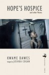 Hope's Hospice and Other Poems - Kwame Dawes, Joshua Cogan
