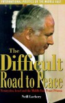 Difficult Road to Peace: Netanyahu Israea and the Middle East Peace Process - Neill Lochery