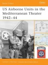 US Airborne Units in the Mediterranean Theater 1942–44 - Gordon L. Rottman, Duncan Anderson