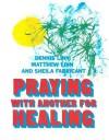 Praying with Another for Healing - Dennis Linn, Matthew Linn, Sheila Fabricant