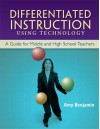 Differentiated Instruction Using Technology: A Guide for Middle & HS Teachers - Amy Benjamin