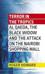 Terror in the Tropics: Al Qaeda, the Black Widow, and the attack on the Nairobi shopping mall (Kindle Single) - Roger Howard