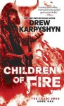 Children of Fire (The Chaos Born, Book One) - Drew Karpyshyn