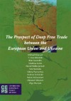 The Prospect of Deep Free Trade Between the European Union and Ukraine - Michael Emerson, T. Huw Edwards, Ildar Gazizullin