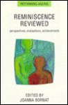 Reminiscence Reviewed: Evaluations, Achievements, Perspectives - Joanna Bornat