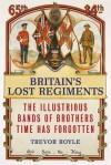 Britain's Lost Regiments - Trevor Royle