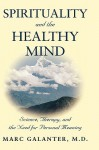 Spirituality and the Healthy Mind: Science, Therapy, and the Need for Personal Meaning - Marc Galanter